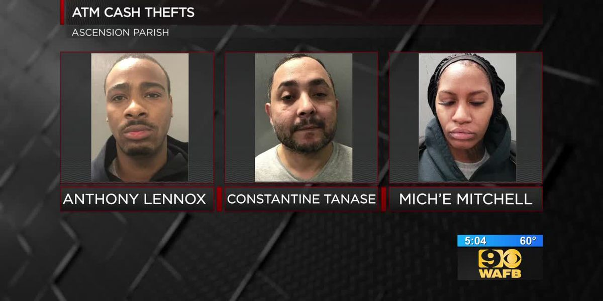 Arrests made after 3 steal cash from ATMs in Ascension Parish